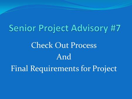 Check Out Process And Final Requirements for Project.