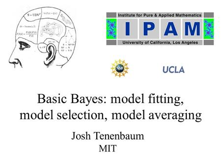 Basic Bayes: model fitting, model selection, model averaging Josh Tenenbaum MIT.