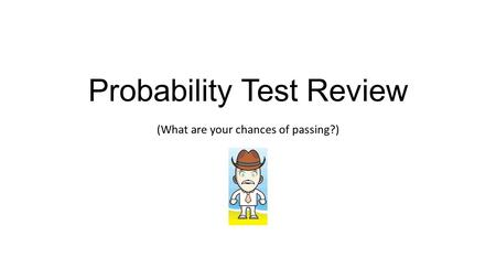 Probability Test Review (What are your chances of passing?)
