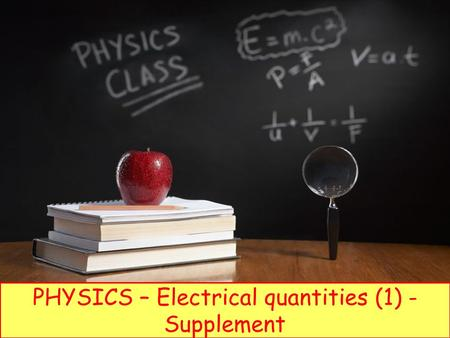 PHYSICS – Electrical quantities (1) - Supplement.