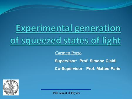 Carmen Porto Supervisor: Prof. Simone Cialdi Co-Supervisor: Prof. Matteo Paris PhD school of Physics.