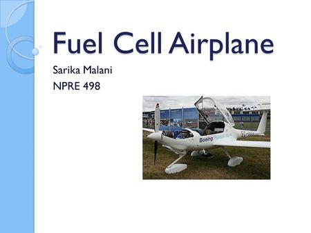 Fuel Cell Airplane Sarika Malani NPRE 498. Outline History Conventional Commercial Aircraft Hydrogen Powered Aircraft Hydrogen Fuel Cell Proton-Exchange.