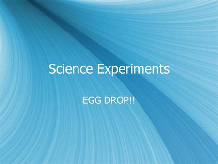 Science Experiments EGG DROP!!. Objectives  SWBAT identify different vocabulary words associated with the Egg Drop  SWBAT devise a plan on how to.