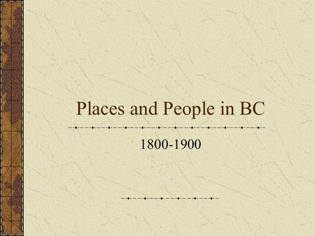 Places and People in BC 1800-1900. Fort Victoria is founded founded by the Hudson's Bay Company on March 14, 1843 With Fraser Valley gold rush in 1858,