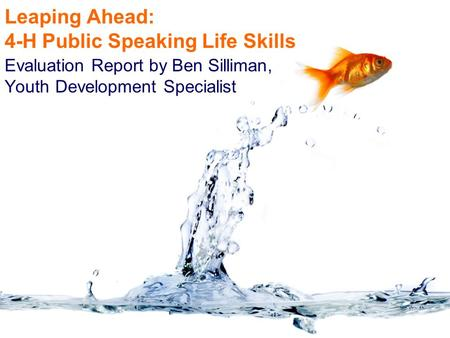 Leaping Ahead: 4-H Public Speaking Life Skills Evaluation Report by Ben Silliman, Youth Development Specialist.