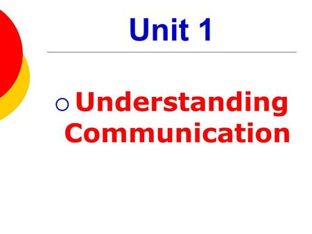 Unit 1  Understanding Communication What is COMMUNICATION?  The process of sending and receiving messages to achieve understanding.