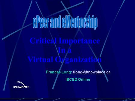 Frances Long: BCED Critical Importance In a Virtual Organization.