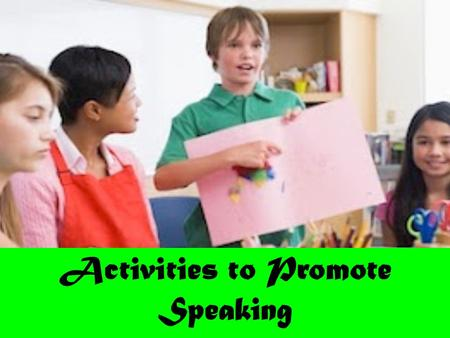 Activities to Promote Speaking. Speaking is the process of building and sharing meaning through the use of verbal and non-verbal symbols, in a variety.