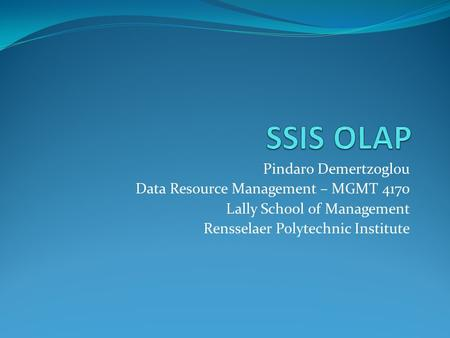 Pindaro Demertzoglou Data Resource Management – MGMT 4170 Lally School of Management Rensselaer Polytechnic Institute.