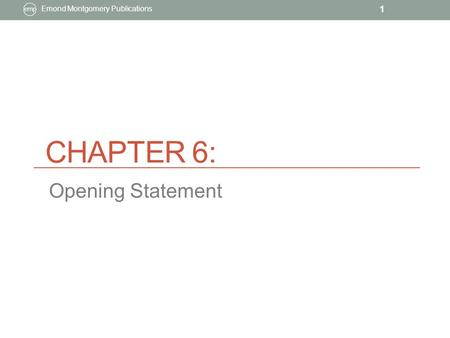 CHAPTER 6: Emond Montgomery Publications 1 Opening Statement.