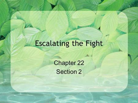 Escalating the Fight Chapter 22 Section 2. Johnson increases involvement Campaign of '64 Johnson promises not to send troops; he does in '65 Robert McNamara.
