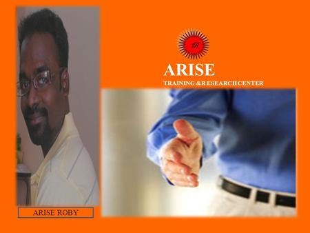 R ARISE TRAINING &R ESEARCH CENTER ARISE ROBY. INTRODUCTION: Though educational institutions offer tremendous contributions in providing quality education.