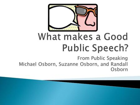 From Public Speaking Michael Osborn, Suzanne Osborn, and Randall Osborn.