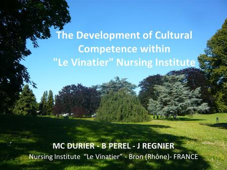 "The Development of Cultural Competence within Le Vinatier Nursing Institute MC DURIER - B PEREL - J REGNIER Nursing Institute ""Le Vinatier"" - Bron (Rhône)-"