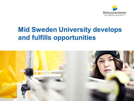 Mid Sweden University develops and fulfills opportunities.