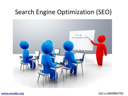 Search Engine Optimization (SEO) SEO at www.seoabc.org Call us:9849891791 www.seoabc.org.
