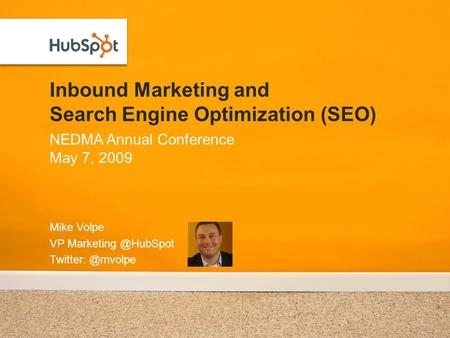 Inbound Marketing and Search Engine Optimization (SEO) Mike Volpe VP  NEDMA Annual Conference May 7, 2009.