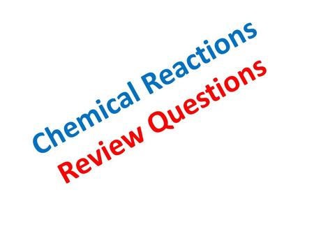 Chemical Reactions Review Questions. Which of the following statements describes a chemical change? A.A gas is given off when a liquid boils B. A solid.