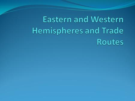 WHI.10a – Locating Major Trade Routes Big Picture Idea During the medieval period, several major trading routes developed in the Eastern Hemisphere.