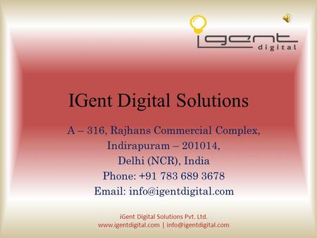 IGent Digital Solutions A – 316, Rajhans Commercial Complex, Indirapuram – 201014, Delhi (NCR), India Phone: +91 783 689 3678