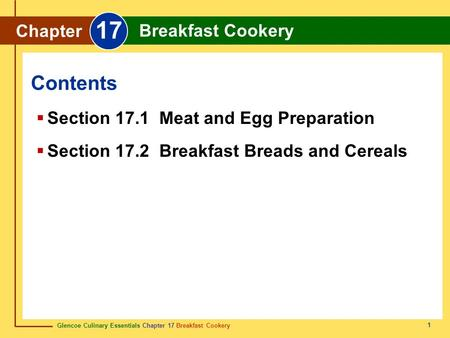 Glencoe Culinary Essentials Chapter 17 Breakfast Cookery 1 Contents Chapter 17 Breakfast Cookery  Section 17.1 Meat and Egg Preparation  Section 17.2.