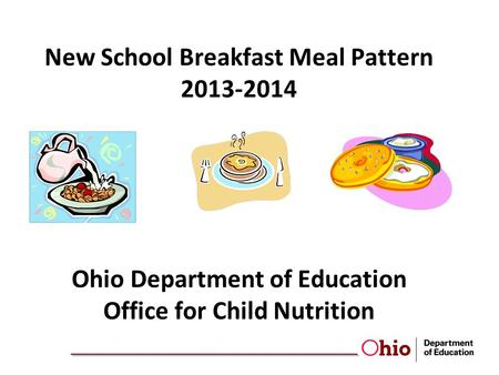 New School Breakfast Meal Pattern 2013-2014 Ohio Department of Education Office for Child Nutrition.