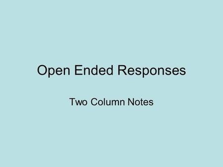 Open Ended Responses Two Column Notes. What are Open Ended Responses (OER)? 3 Questions to answer based on reading 2 stories: –Fiction Question –Non-Fiction.