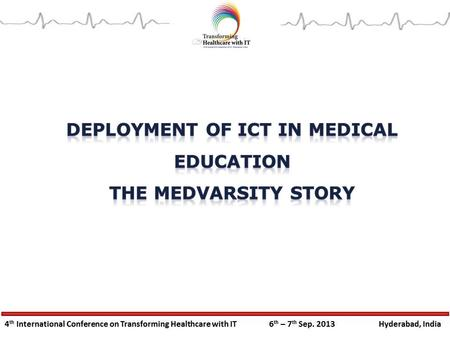 Lakhs of practicing doctors/nurses don't have access to professional training India home to 18% of the world's student population ICT in medical education.