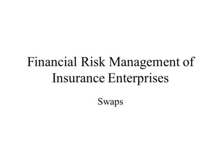 Financial Risk Management of Insurance Enterprises Swaps.