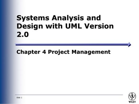 Slide 1 Systems Analysis and Design with UML Version 2.0 Chapter 4 Project Management.