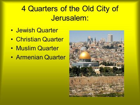 4 Quarters of the Old City of Jerusalem: Jewish Quarter Christian Quarter Muslim Quarter Armenian Quarter.
