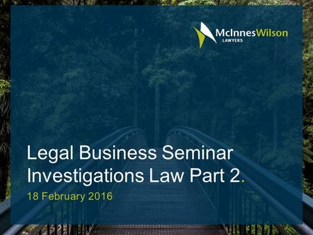 Legal Business Seminar Investigations Law Part 2. 18 February 2016.