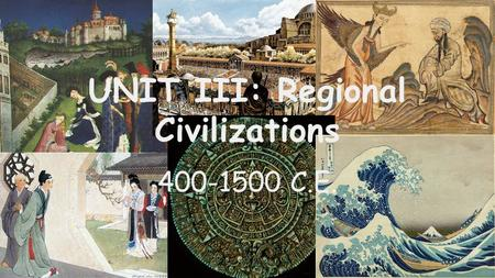 UNIT III: Regional Civilizations 400-1500 C.E.. The Crusades.