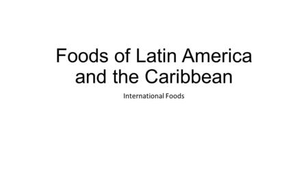 Foods of Latin America and the Caribbean International Foods.