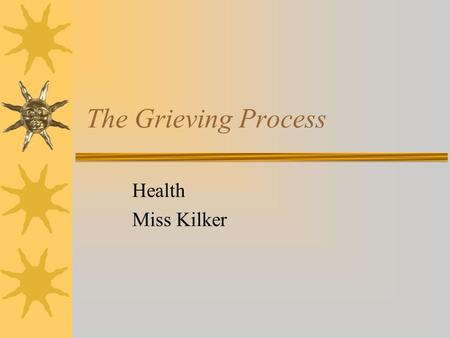 The Grieving Process Health Miss Kilker.