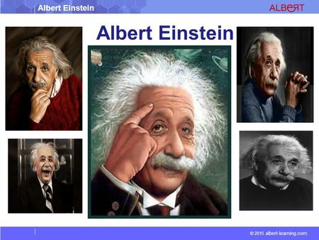 Albert Einstein © 2015 albert-learning.com Albert Einstein.