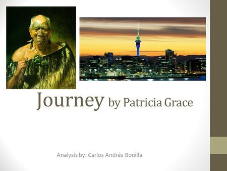 Journey by Patricia Grace Analysis by: Carlos Andrés Bonilla.