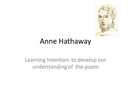Anne Hathaway Learning Intention: to develop our understanding of the poem.
