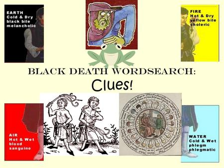 Black Death Wordsearch : Clues! By the end of the lesson we should know… What people thought caused the Black Death in Medieval Europe. By the end of.