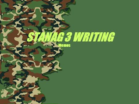 STANAG 3 WRITING Memos. SLP 3 writing - format Formal letter, memo approximately 150 words Recommended time: 30 minutes Composition approximately 250.