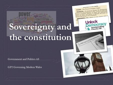 Sovereignty and the constitution Government and Politics AS GP2 Governing Modern Wales.