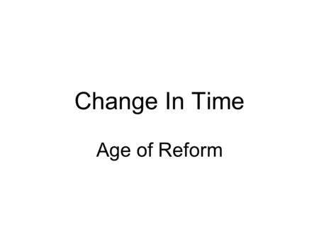 Change In Time Age of Reform. BLAH BLAH BLAH! Protestant Revival Charles Grandison Finney Lyman Beecher Fiery sermons, slave running, and demand women's.