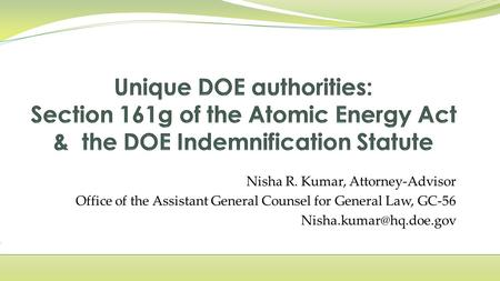 Nisha R. Kumar, Attorney-Advisor Office of the Assistant General Counsel for General Law, GC-56