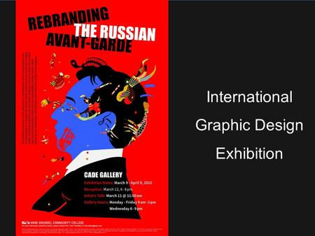 "International Graphic Design Exhibition. ""This exhibition presents works of contemporary artists and designers who are attempting to re-imagine the Russian."