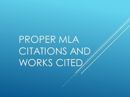 PROPER MLA CITATIONS AND WORKS CITED. INTRO  Using quotes in an essay or research project is important when making a point or supporting evidence. 
