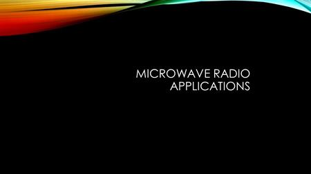 MICROWAVE RADIO APPLICATIONS. SATELLITE COMMUNICATIONS.