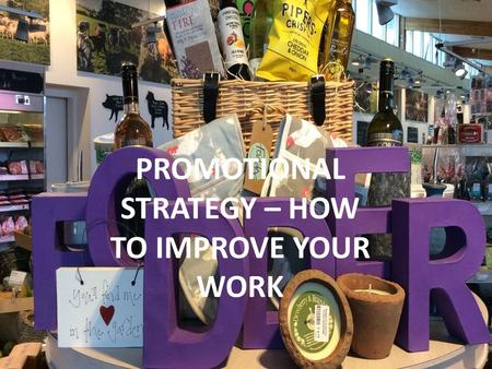 PROMOTIONAL STRATEGY – HOW TO IMPROVE YOUR WORK. TASK 1.1 PROMOTIONAL AIMS AND OBJECTIVES Generally you have written marketing objectives BUT need to.