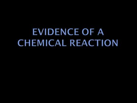  When a substance bubbles it may be a clue that a chemical reaction is taking place.