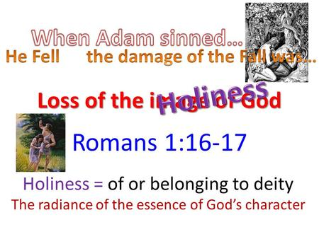 Loss of the image of God Romans 1:16-17 Holiness = of or belonging to deity The radiance of the essence of God's character.