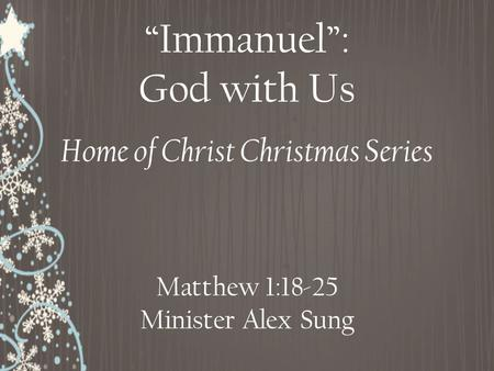 """Immanuel"": God with Us Matthew 1:18-25 Minister Alex Sung Home of Christ Christmas Series."